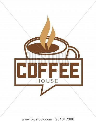 Coffee cup and hot steam logo template for coffeehouse cafe or cafeteria sign. Vector isolated icon of chat bubble symbol and steamy cappuccino or americano and espresso coffee mug