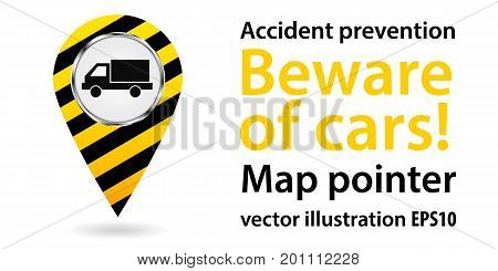Map pointer. Beware of car. Safety information. Industrial Design. Vector illustration