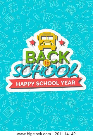Back to school card with color emblem consisting of school bus and sign happy school year on blue background consisting of school supplies white line color. Vector illustration.
