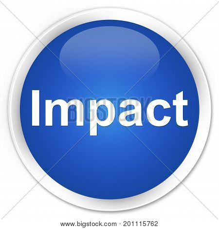 Impact isolated on premium blue round button abstract illustration poster