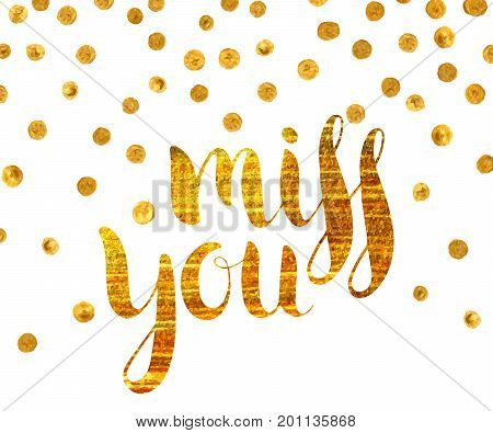 Handwritten calligraphic gold textured inscription Miss you on white background with golden dots. Lettering for postcard, Valentine day card, greeting card, save the date card. Vector illustration.
