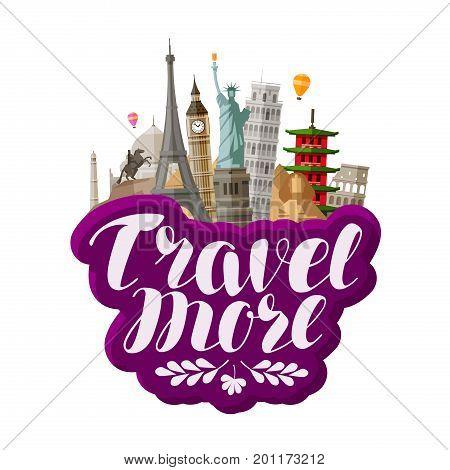 Travel more, lettering. Famous world landmarks. Vector illustration isolated on white background