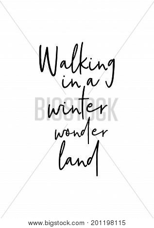 Hand drawn holiday lettering. Ink illustration. Modern brush calligraphy. Isolated on white background. Walking in a winter wonder land.