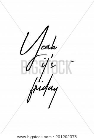 Hand drawn holiday lettering. Ink illustration. Modern brush calligraphy. Isolated on white background. Yeah it's friday.