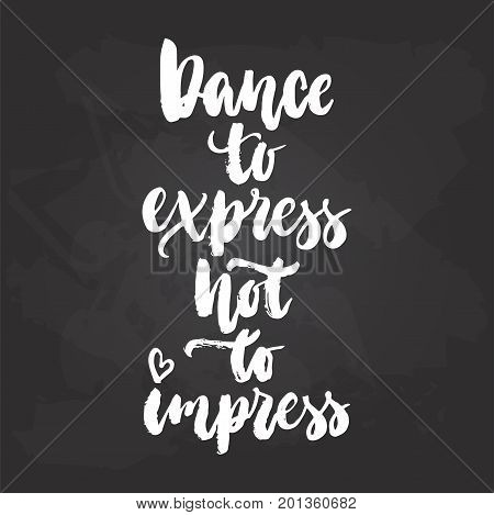 Dance to express not to impress - lettering dancing calligraphy quote drawn by ink in white color on the black chalkboard background. Fun hand drawn lettering inscription
