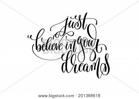 just believe in your dreams black and white handwritten lettering of unicorn magical positive quote calligraphy text vector illustration
