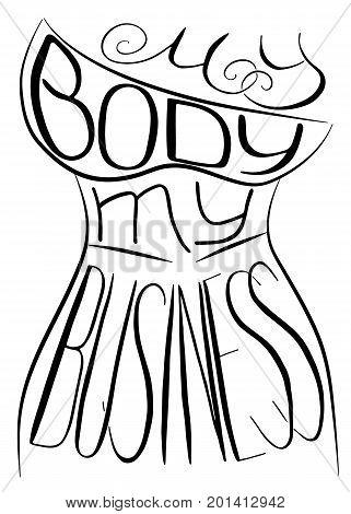 My body my business. Handwritten text .Feminism quote woman motivational slogan. Feminist saying. Brush lettering. Vector design.