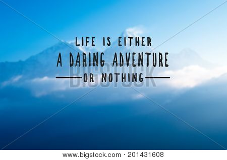 Inspirational Quotes - Life Is Either A Daring Adventure Or Nothing. Retro Styled Blurry Background.