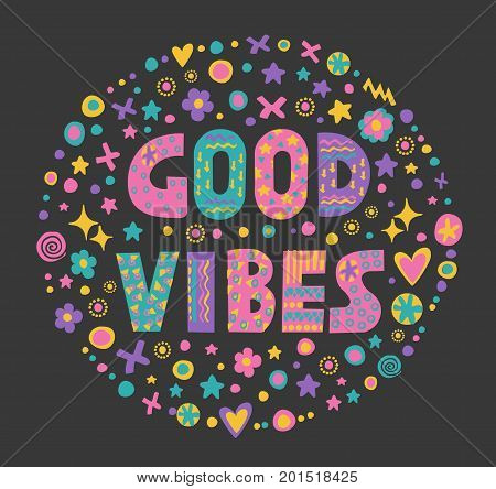 Word art Good vibes with bright cartoon decorative elements.Isolated on black background.Kids quote design.Drawing for prints on t-shirts and bags or poster.Vector