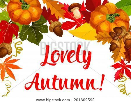 Autumn season poster and Thanksgiving Day greeting card template. Fall nature leaf, orange pumpkin vegetable, forest mushroom, acorn and yellow foliage of maple tree for autumn harvest holiday design
