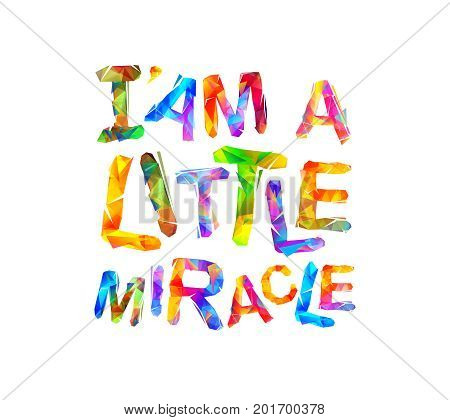 I'am a little miracle. Vector inscription of triangular letters