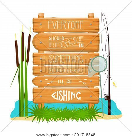 Vector wooden sign with motivational  fishing lettering . Cartoon style illustration .