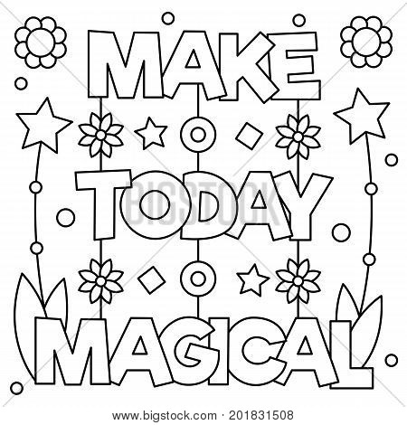 Make today magical. Coloring page. Black and white vector illustration.