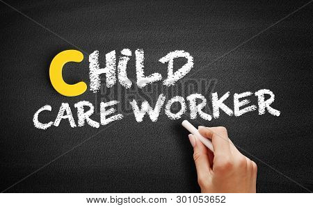 Child Care Worker Text On Blackboard, Concept Background
