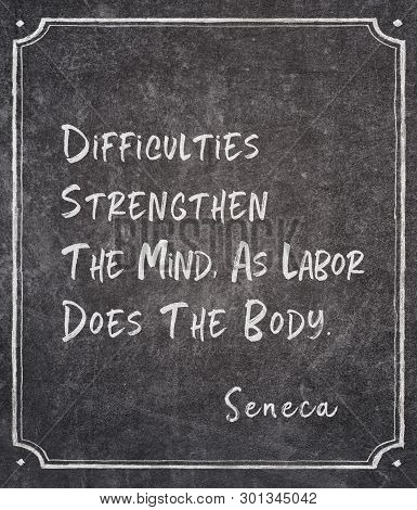 Difficulties Strengthen The Mind, As Labor Does The Body - Ancient Roman Philosopher Seneca Quote Wr