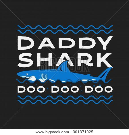 Happy Fathers Day Typography Print - Daddy Shark Doo Doo Doo Quote With Smiling Shark. Dad Day Sayin