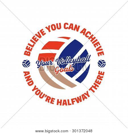 Volleyball Logo Template, Badge With Ball And Quote Phrase - Believe You Can Achieve Your Volleyball