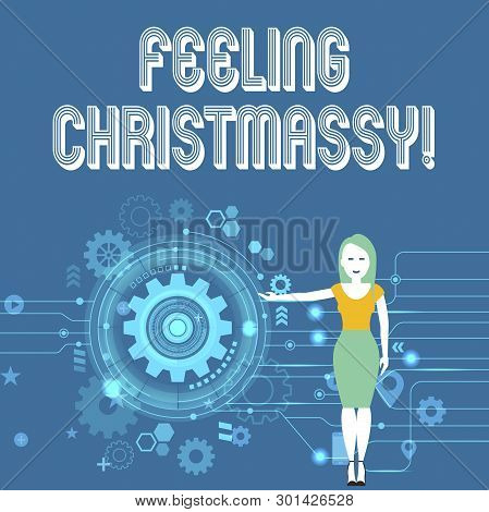 Text Sign Showing Feeling Christmassy. Conceptual Photo Resembling Or Having Feelings Of Christmas F