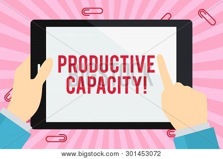 Word writing text Productive Capacity. Business concept for the maximum possible output of a production plant Businessman Hand Holding, Pointing and Touching Colorful Tablet Blank Screen. poster