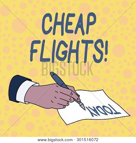 Handwriting Text Cheap Flights. Concept Meaning Costing Little Money Or Less Than Is Usual Or Expect