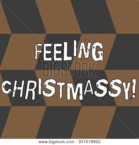 Word Writing Text Feeling Christmassy. Business Concept For Resembling Or Having Feelings Of Christm