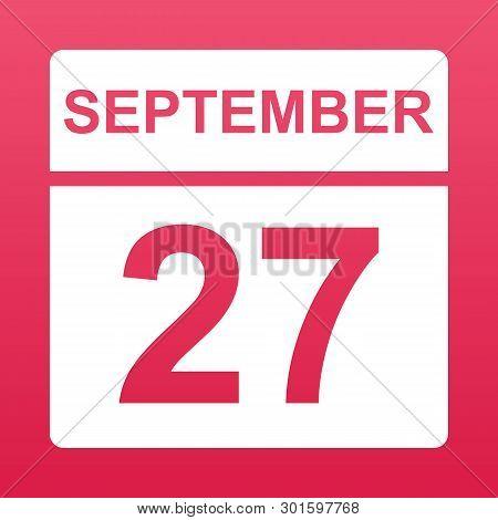 September 27. White Calendar On A  Colored Background. Day On The Calendar. Twenty Seventh Of  Septe