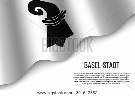 Waving Flag Of Basel-stadt Is A Region Of Switzerland On White Background. Template For Banner Or Po
