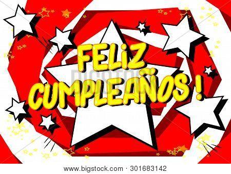 Feliz Cumpleanos! (happy Birthday In Spanish) - Vector Illustrated Comic Book Style Phrase.