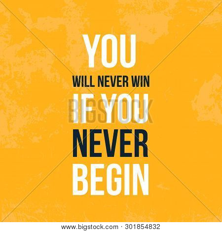 You Will Never Win If You Never Begin. Motivational Wall Art On Dark Background. Inspirational Poste