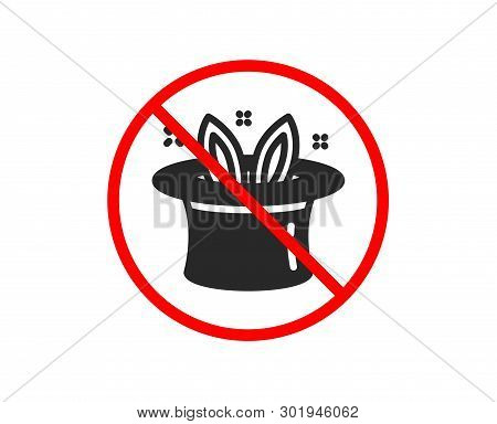 No Or Stop. Hat-trick Icon. Magic Tricks With Hat And Rabbit Sign. Illusionist Show Symbol. Prohibit