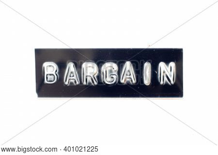 Embossed Letter In Word Bargain On Black Banner With White Background