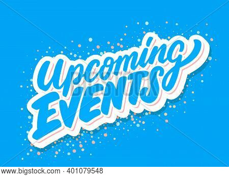 Upcoming Events. Vector Hand Drawn Lettering. Vector Illustration.
