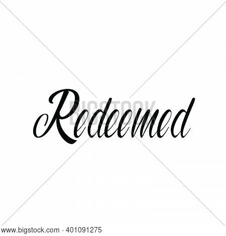 Redeemed, Christian Faith, Typography For Print Or Use As Poster, Card, Flyer Or T Shirt