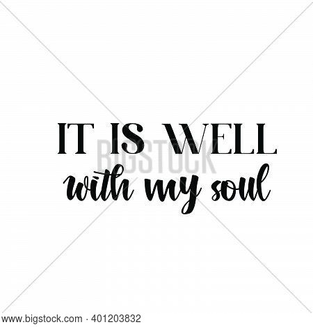 It Is Well With My Soul, Christian Faith, Typography For Print Or Use As Poster, Card, Flyer Or T Sh
