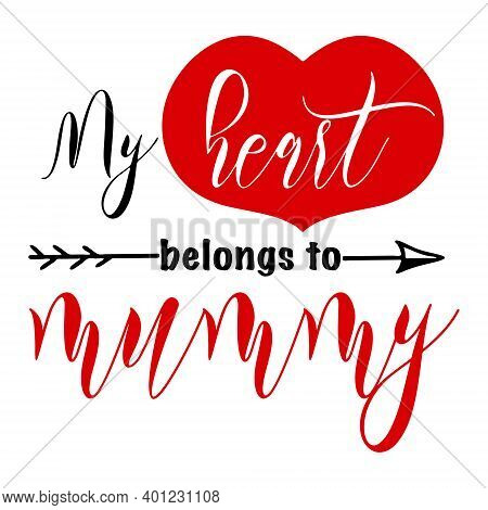 Hand Lettering Quote For Kids Belong To Mummy Valentines Day. Vector Calligraphy Illustration In Red