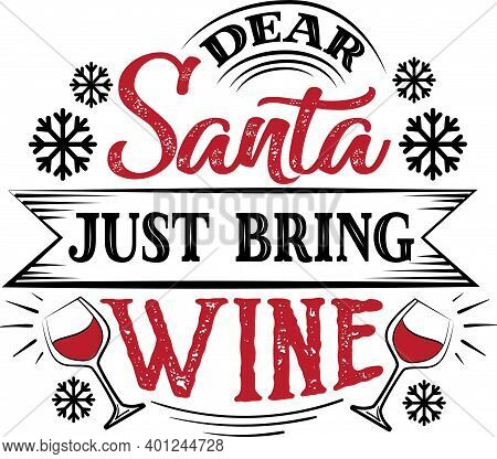 Dear Santa Just Bring Wine Quote On White Background
