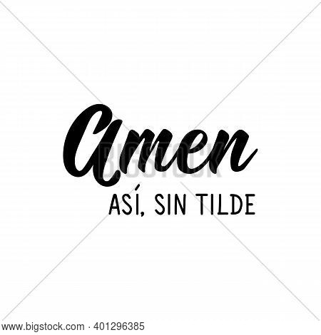 Lettering. Translation From Spanish - Amen. Like This, Without Accent. Element For Flyers, Banner An