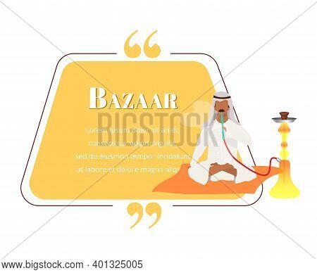 Bazaar Flat Color Vector Quote. Muslim Man Smoking Hookah Character. Eastern Souk, Market Traditions