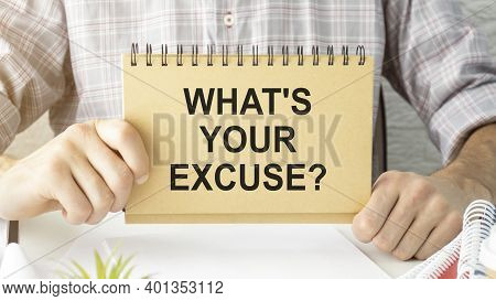 Businessman Hands Hold Notepad With What S Is Your Excuse Text