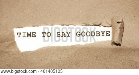 Torn Paper With Text Time To Say Goodbye. Farewell Concept, Breaking Relationship Or End Of Business