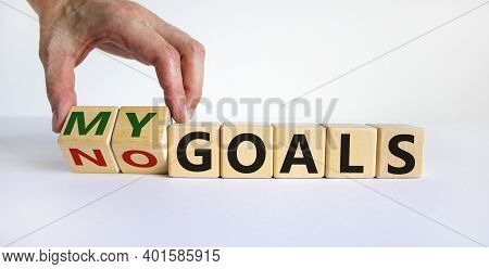 My Goals Symbol. Male Hand Turns Wooden Cubes And Changes Words 'no Goals' To 'my Goals'. Beautiful