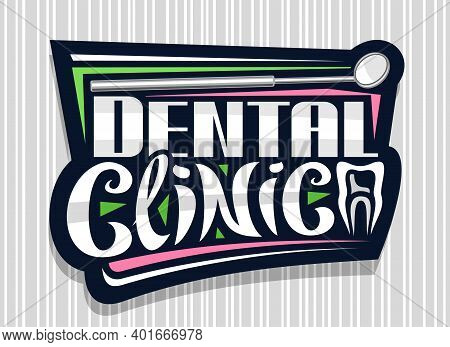 Vector Logo For Dental Clinic, Dark Decorative Sign Board With Illustration Of Dental Mouth Mirror,