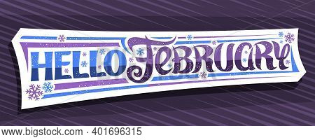 Vector Banner Hello February, Modern Cut Paper Label With Unique Curly Calligraphic Font, Decorative