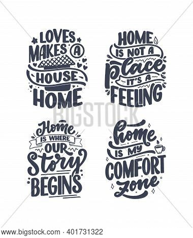 Set With Hand Drawn Lettering Quotes In Modern Calligraphy Style About Home. Slogans For Print And P