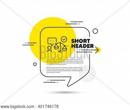 Lawyer Line Icon. Speech Bubble Vector Concept. Court Judge Sign. Justice Scale Symbol. Lawyer Line