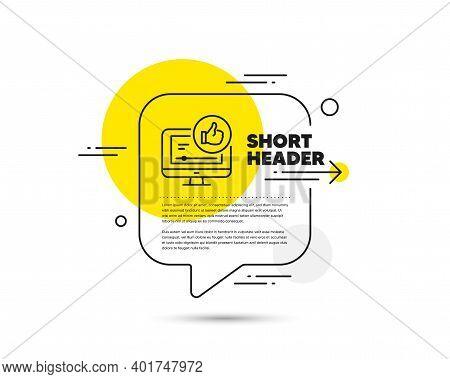 Like Video Line Icon. Speech Bubble Vector Concept. Thumbs Up Sign. Positive Feedback, Social Media