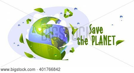 Save The Planet Cartoon Banner With Earth Globe, Green Leaves, Water Drops And Recycling Symbol. Env