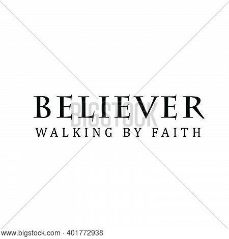 Believer, Walking By Faith, Christian Faith, Typography For Print Or Use As Poster, Card, Flyer Or T