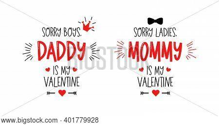 Sorry Boys Girls Daddy Mommy Is My Valentine