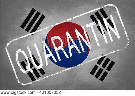 The Stamp Quarantin On The Background Of The Flag Of South Korea. Quarantine During The Covid-19 Cor